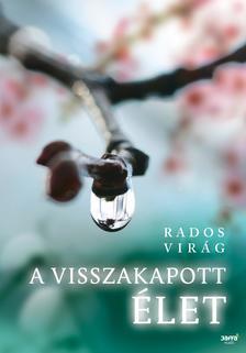 Rados Virág - A visszakapott élet ***