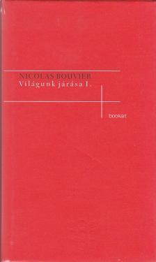 Bouvier, Nicholas - Világunk járása I-II