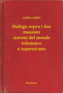 Galilei, Galileo - Dialogo sopra i due massimi sistemi del mondo tolemaico e copernicano [eKönyv: epub, mobi]