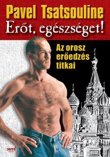 Pavel Tsatsouline - Erőt, egészséget!