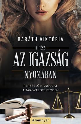 Baráth Viktória - Az igazság nyomában - Igazság sorozat 1.