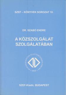 Szabó Endre - A közszolgálat szolgálatában [antikvár]