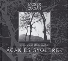 Móser Zoltán - Ágak és gyökerek [antikvár]