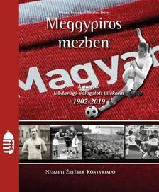Dénes Tamás - Dlusztus Imre - Meggypiros mezben - A magyar labdarúgó válogatott játékosai 1902-2019