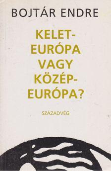 Bojtár Endre - Kelet-Európa vagy Közép-Európa? [antikvár]