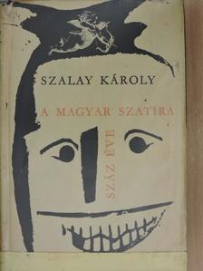 Szalay Károly - A magyar szatíra száz éve [antikvár]