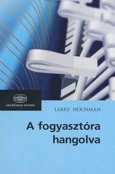 HOCHMAN, LARRY - A FOGYASZTÓRA HANGOLVA