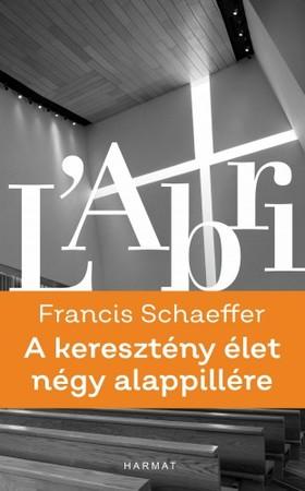 Francis A. Schaeffer - A keresztény élet négy alappillére [eKönyv: epub, mobi]