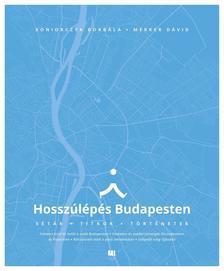 Koniorczyk Borbála - Merker Dávid - Hosszúlépés Budapesten - Séták, titkok, történetek