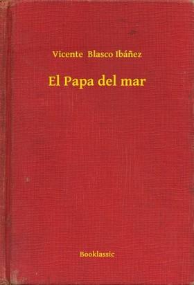 Vicente Blasco Ibánez - El Papa del mar [eKönyv: epub, mobi]