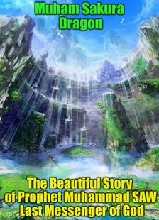 Dragon Muham Sakura - The Beautiful Story of Prophet Muhammad SAW Last Messenger of God [eKönyv: epub, mobi]