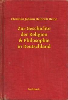 Heine Christian Johann Heinrich - Zur Geschichte der Religion & Philosophie in Deutschland [eKönyv: epub, mobi]
