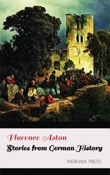 Aston Florence - Stories from German History [eKönyv: epub, mobi]