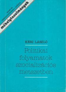 KÉRI LÁSZLÓ - Politikai folyamatok szocializációs metszetben [antikvár]