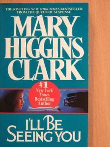 Mary Higgins Clark - I'll Be Seeing You [antikvár]
