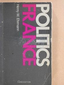 Henry W. Ehrmann - Politics in France [antikvár]