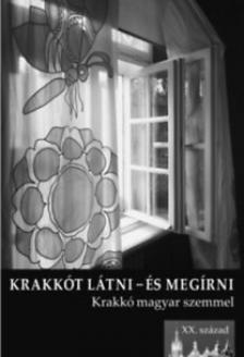 PETNEKI ÁRON - Krakkót látni és megírni - Krakkó magyar szemmel. XX. század