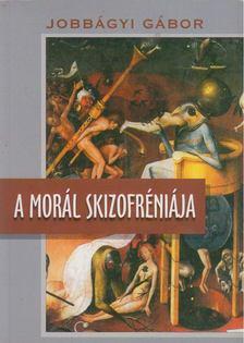 Jobbágyi Gábor - A morál skizofréniája [antikvár]
