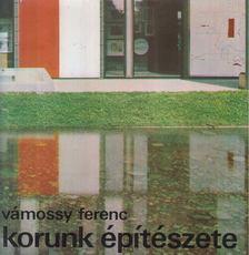 Vámossy Ferenc - Korunk építészete [antikvár]