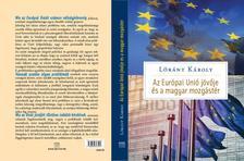 Lóránt Károly - Az Európai Unió jövője és Magyarország mozgástere