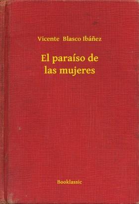 Vicente Blasco Ibánez - El paraíso de las mujeres [eKönyv: epub, mobi]