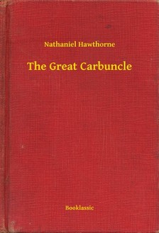 Nathaniel Hawthorne - The Great Carbuncle [eKönyv: epub, mobi]