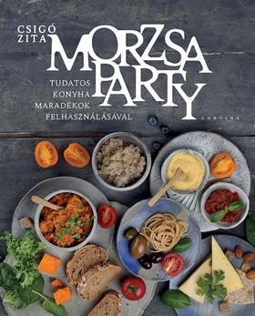 Csigó Zita - Morzsaparty - Tudatos konyha - maradékok felhasználásával