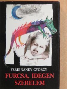 Ferdinandy György - Furcsa, idegen szerelem [antikvár]