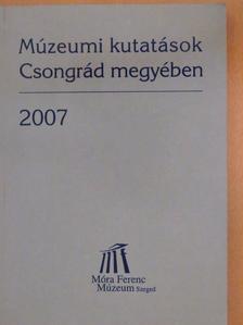 Baracs Gabriella - Múzeumi kutatások Csongrád megyében 2007 [antikvár]