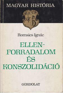 ROMSICS IGNÁC - Ellenforradalom és konszolidáció [antikvár]