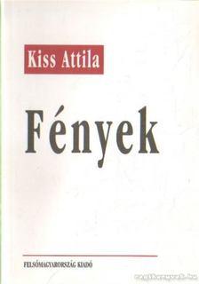 Kiss Attila - Fények [antikvár]