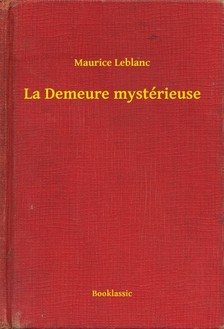 Maurice Leblanc - La Demeure mystérieuse [eKönyv: epub, mobi]