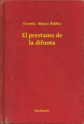 Vicente Blasco Ibánez - El prestamo de la difunta [eKönyv: epub, mobi]
