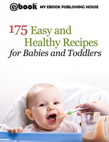 House My Ebook Publishing - 175 Easy and Healthy Recipes for Babies and Toddlers [eKönyv: epub, mobi]