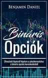 Daniel Benjamin - Bináris Opciók - Útmutató lépésről lépésre a pénzkereséshez a bináris opciós kereskedésből [eKönyv: epub, mobi]