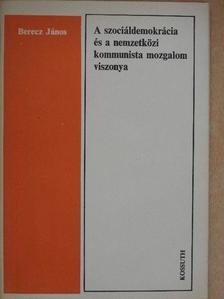 Berecz János - A szociáldemokrácia és a nemzetközi kommunista mozgalom viszonya [antikvár]