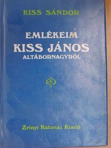 Kiss Sándor - Emlékeim Kiss János altábornagyról [antikvár]