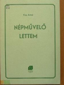 Kiss Antal - Népművelő lettem [antikvár]