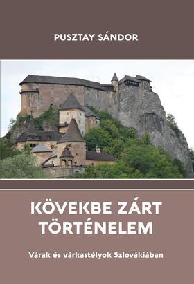 Pusztay Sándor - Kövekbe zárt történelem - Várak és várkastélyok Szlovákiában