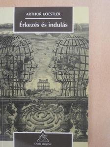 Arthur Koestler - Érkezés és indulás [antikvár]
