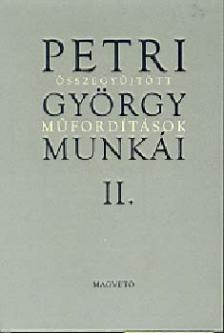 Petri György - Petri György munkái II. - Összegyűjtött műfordítások