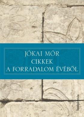 JÓKAI MÓR - Cikkek a forradalom évéből