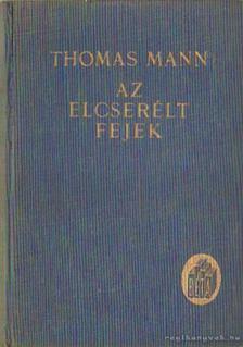 Thomas Mann - Az elcserélt fejek [antikvár]