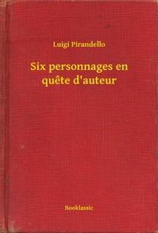 Luigi Pirandello - Six personnages en quete d auteur [eKönyv: epub, mobi]