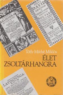 Tóth-Máthé Miklós - Élet zsoltárhangra [antikvár]