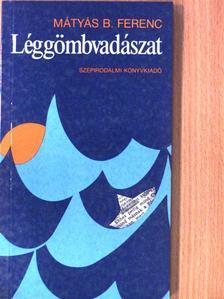 Mátyás B. Ferenc - Léggömbvadászat [antikvár]