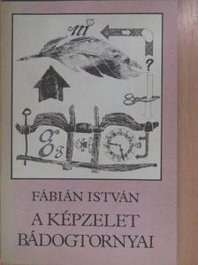 Fábián István - A képzelet bádogtornyai (dedikált példány) [antikvár]