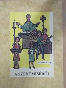 György Attila - György Attila a szentmiséről [antikvár]
