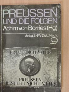 Achim von Borries - Preussen und Die Folgen [antikvár]