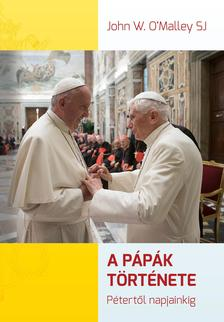 John W. O'Malley SJ - A pápák története - Pétertől napjainkig